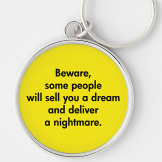Beware, Some People Will Sell You A Dream … Keychain