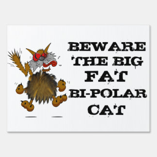 BEWARE THE BIG FAT BI-POLAR CAT Humorous Sign