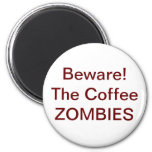 Beware! The Coffee ZOMBIES - Customized 2 Inch Round Magnet