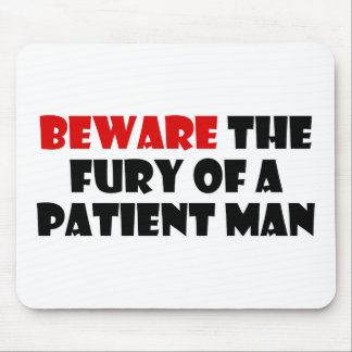 Beware The Fury Of A Patient Man Mouse Pad