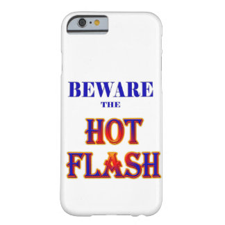 BEWARE the HOT FLASH! Barely There iPhone 6 Case