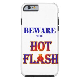 BEWARE the HOT FLASH! Tough iPhone 6 Case