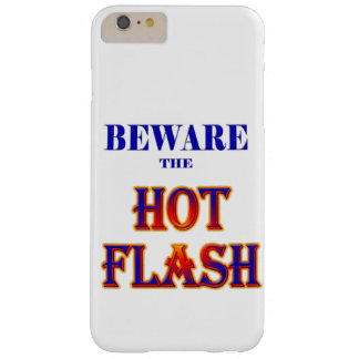 BEWARE the HOT FLASH! Barely There iPhone 6 Plus Case