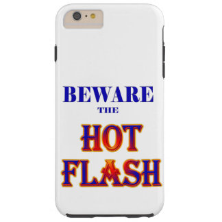 BEWARE the HOT FLASH! Tough iPhone 6 Plus Case