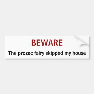 BEWARE, The prozac fairy skipped my house Bumper Sticker