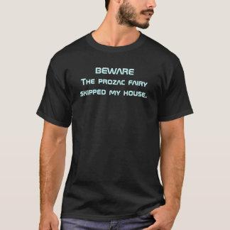 BEWARE The prozac fairy skipped my house. T-Shirt