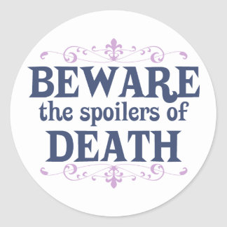 Beware the Spoilers of Death Classic Round Sticker