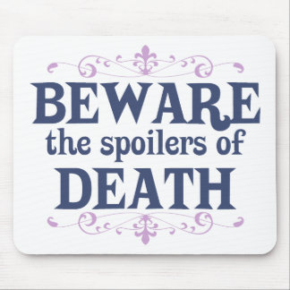 Beware the Spoilers of Death Mouse Pad