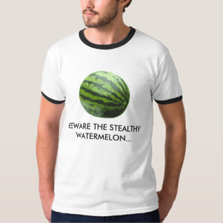 BEWARE THE STEALTHY WATERMELON... T-Shirt