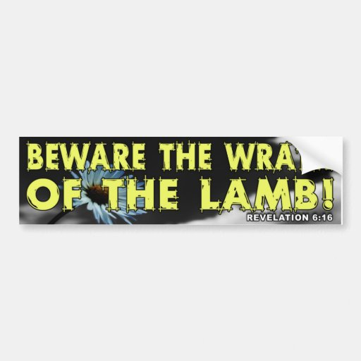 Beware The Wrath Of The Lamb! Bumper Sticker  Zazzle. Thanksgiving Theme Banners. Love Clipart Decals. Laboratory Murals. Animal Wall Murals. Portland Downtown Murals. Inverted Logo. Book Talk Lettering. Oxygen Signs