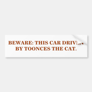 BEWARE: THIS CAR DRIVEN BY TOONCES THE CAT. BUMPER STICKERS