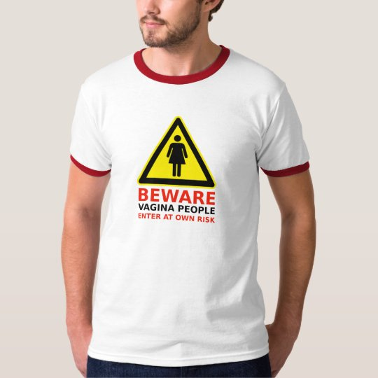 Beware Vagina People T-Shirt