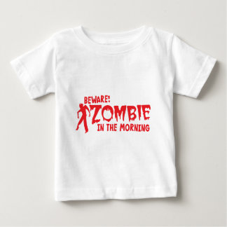 BEWARE Zombie in the Morning! Baby T-Shirt