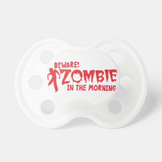 BEWARE Zombie in the Morning! Pacifier