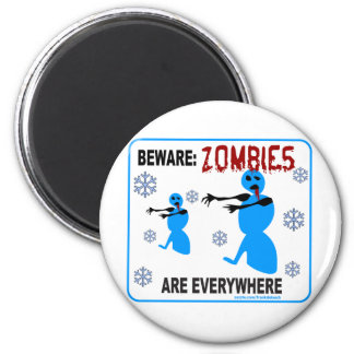 BEWARE: ZOMBIES ARE EVERYWHERE MAGNETS