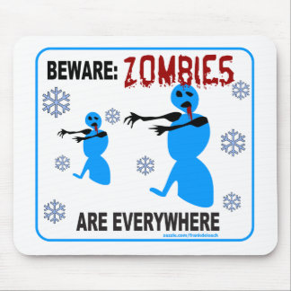 BEWARE: ZOMBIES ARE EVERYWHERE MOUSE PAD