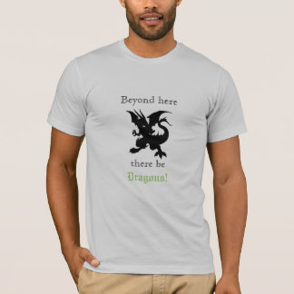 Beyond here there be Dragons! T shirt