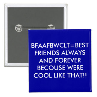 BFAAFBWCLT=BEST FRIENDS ALWAYS AND FOREVER BECO... PINS