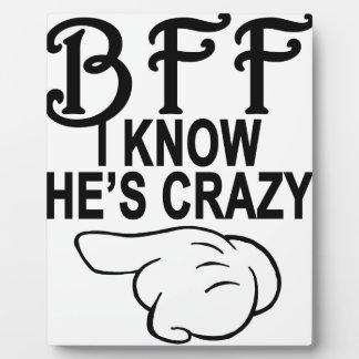 BFF I saben que él es T-Shirts.png LOCO Placa De Plastico