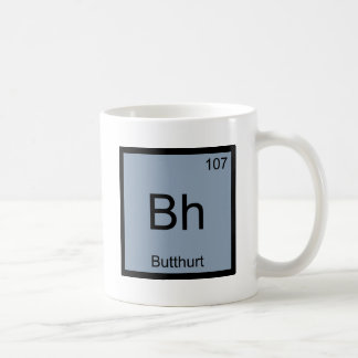 Bh - Butthurt Chemistry Element Symbol Funny Tee Coffee Mugs