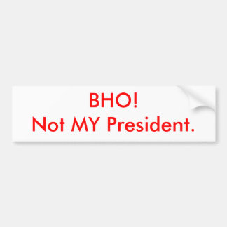 BHO!Not MY President. Bumper Sticker