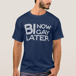 Bi Now Gay Later Buy Pay L8er Bisexual T T-Shirt