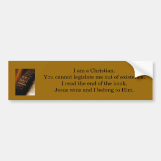 bible, I am a Christian.  You cannot legislate ... Bumper Sticker