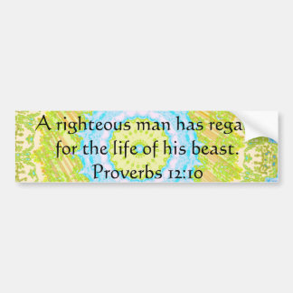 Bible quote  about Animal Cruelty Proverbs 12:10 Bumper Sticker