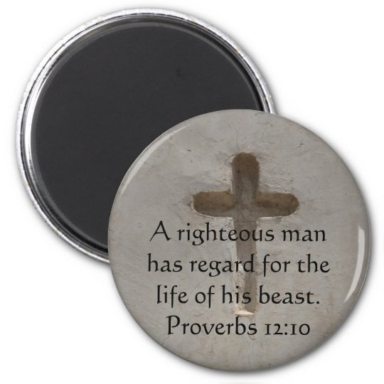 Bible quote  about Animal Cruelty Proverbs 12:10 Magnet
