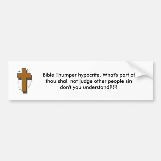Bible Thumper hypocrite,What's part of ... Bumper Sticker