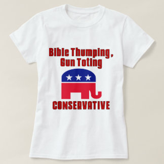 Bible Thumping, Gun Totin CONSERVATIVE Tee Shirt