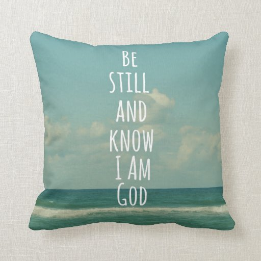 Throw Pillows With Bible Verses : Bible Verse: Be Still and Know Throw Pillow Zazzle