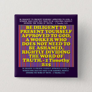 Bible verse from 2 Timothy 2:15. Pinback Button