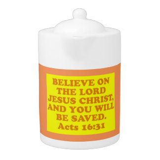 Bible verse from Acts 16:31. Teapot