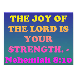Bible verse from Nehemiah 8:10. Photographic Print