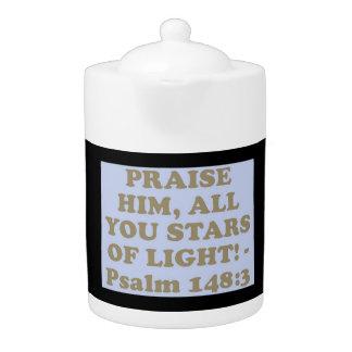 Bible verse from Psalm 148:3. Teapot
