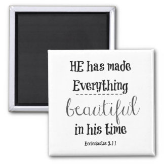 Bible Verse: He has made everything beautiful Magnet
