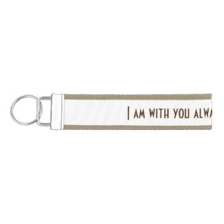 Bible Verse I am with you always Wrist Keychain