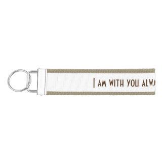 Bible Verse I am with you always Wrist Keychain
