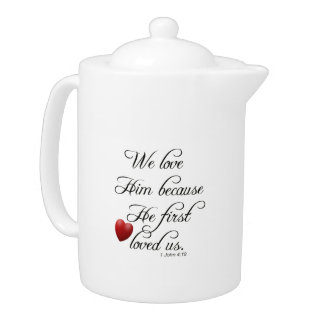 Bible Verse I John 4 19 We Love Him Kitchen Teapot