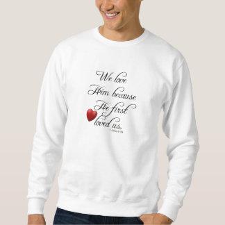 Bible Verse I John 4 19 We Love Him t-shirt