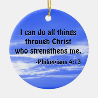 Bible Verse Philippians 4:13 Christian Scripture Ceramic Ornament
