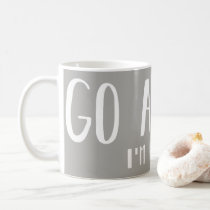 Bibliophiles Gift Idea - Go Away I am Reading Coffee Mug
