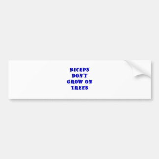 Biceps dont Grow on Trees Car Bumper Sticker
