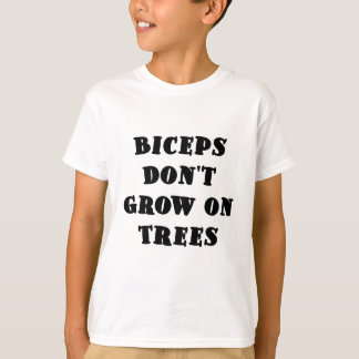Biceps dont Grow on Trees T-Shirt