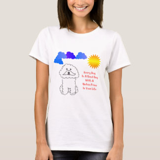 Bichon Frise Every Day Is A Good Day T-Shirt