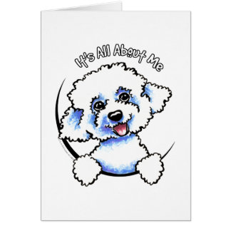Bichon Frise Its All About Me Greeting Card