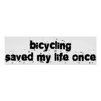 Bicycling Saved My Life Once Posters