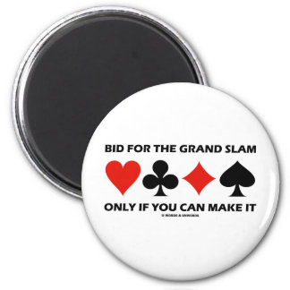 Bid For The Grand Slam Only If You Can Make It Magnet
