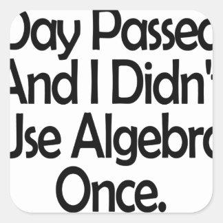 Bien, otro día pasajero y yo no utilizamos álgebra pegatina cuadrada